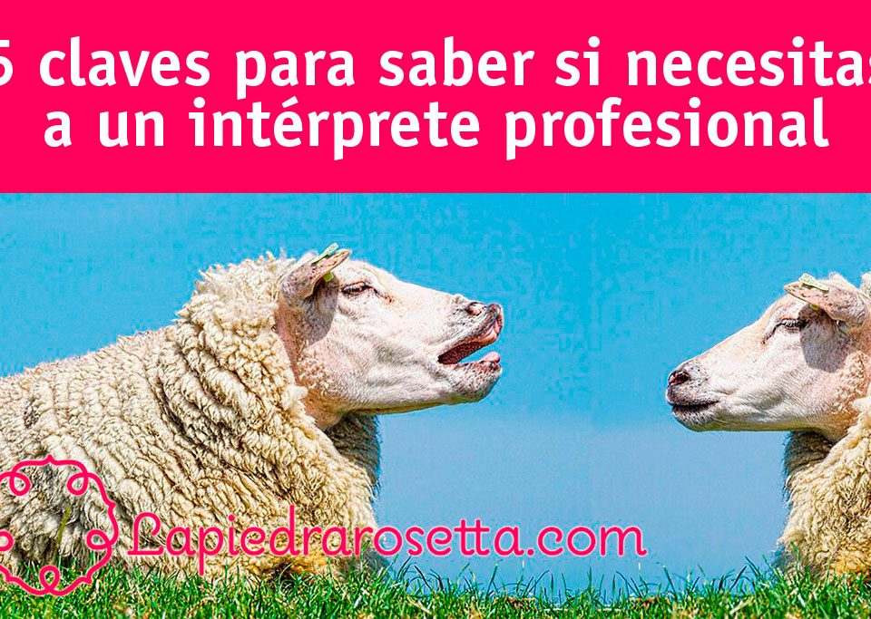 5 claves para saber si necesitas un intérprete profesional